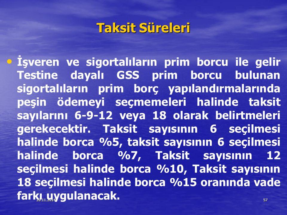 20.11.201457 Taksit Süreleri İşveren ve sigortalıların prim borcu ile gelir Testine dayalı GSS prim borcu bulunan sigortalıların prim borç yapılandırm