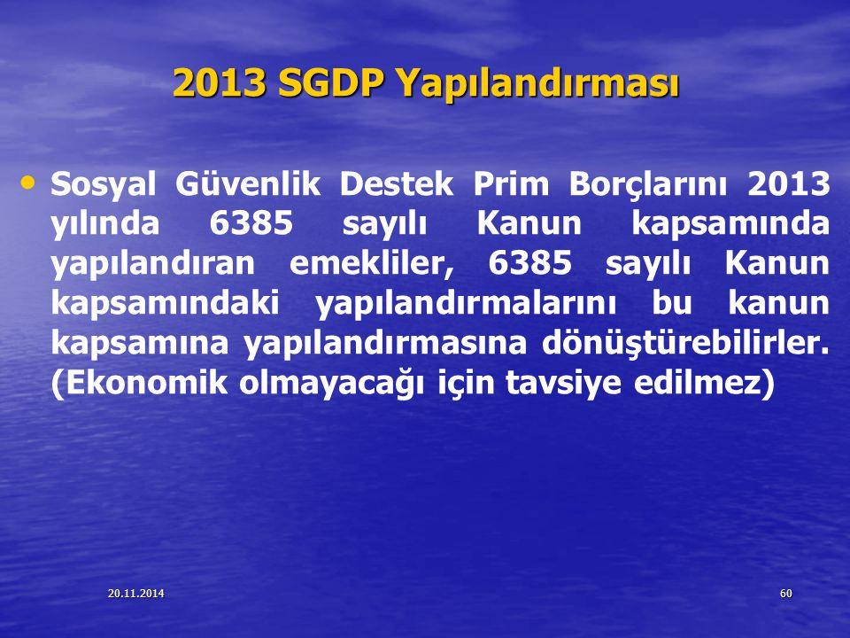 20.11.201460 2013 SGDP Yapılandırması Sosyal Güvenlik Destek Prim Borçlarını 2013 yılında 6385 sayılı Kanun kapsamında yapılandıran emekliler, 6385 sa