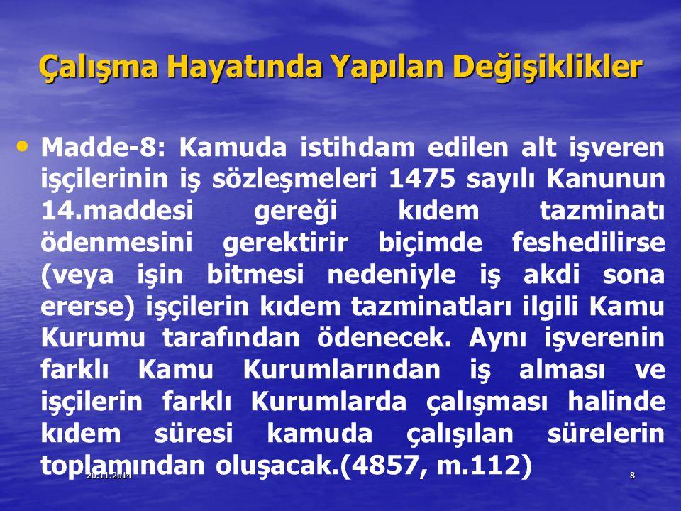 20.11.20148 Çalışma Hayatında Yapılan Değişiklikler Madde-8: Kamuda istihdam edilen alt işveren işçilerinin iş sözleşmeleri 1475 sayılı Kanunun 14.mad