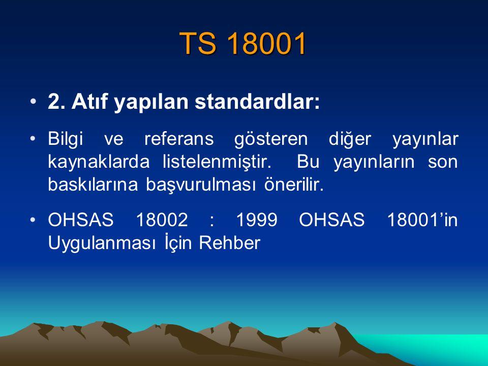 TS 18001 2. Atıf yapılan standardlar: Bilgi ve referans gösteren diğer yayınlar kaynaklarda listelenmiştir. Bu yayınların son baskılarına başvurulması