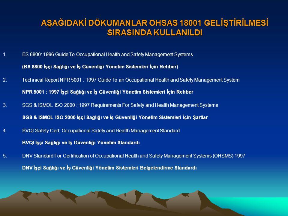 AŞAĞIDAKİ DÖKUMANLAR OHSAS 18001 GELİŞTİRİLMESİ SIRASINDA KULLANILDI 1.BS 8800: 1996 Guide To Occupational Health and Safety Management Systems (BS 88