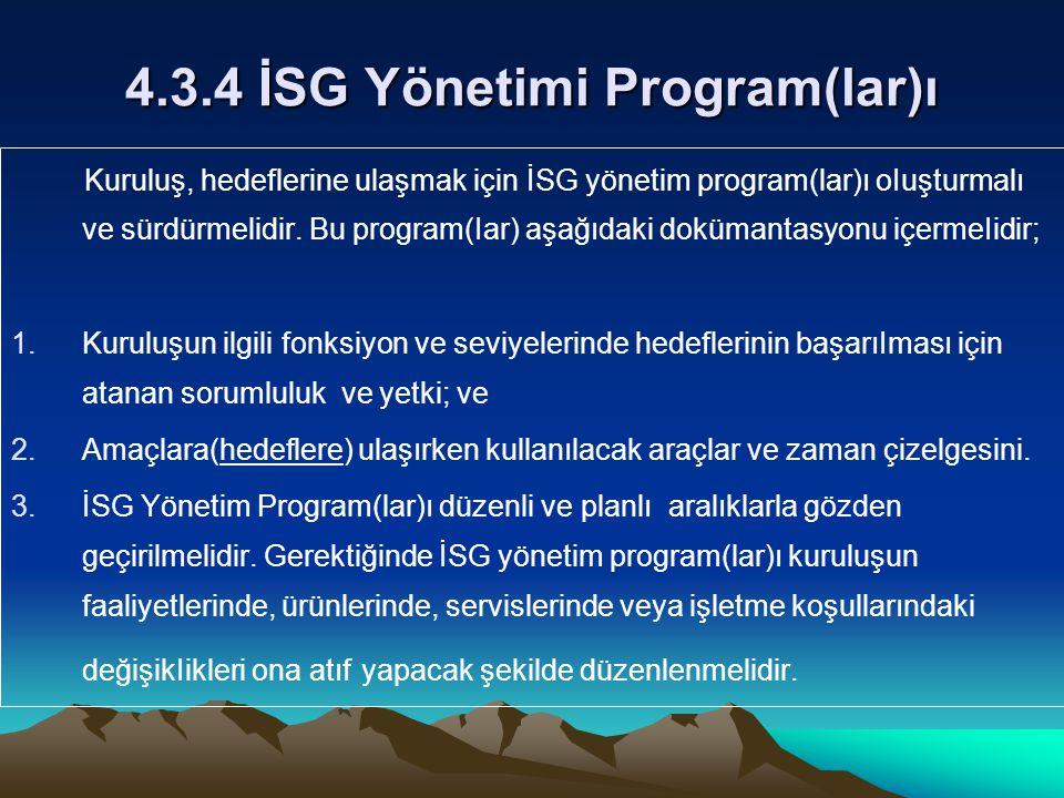 4.3.4 İSG Yönetimi Program(lar)ı Kuruluş, hedeflerine ulaşmak için İSG yönetim program(lar)ı oIuşturmalı ve sürdürmelidir.