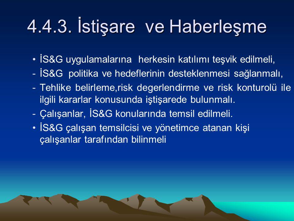 4.4.3. İstişare ve Haberleşme İS&G uygulamalarına herkesin katılımı teşvik edilmeli, -İS&G politika ve hedeflerinin desteklenmesi sağlanmalı, -Tehlike