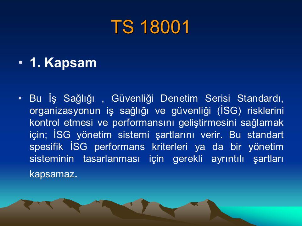 TS 18001 1. Kapsam Bu İş Sağlığı, Güvenliği Denetim Serisi Standardı, organizasyonun iş sağlığı ve güvenliği (İSG) risklerini kontrol etmesi ve perfor