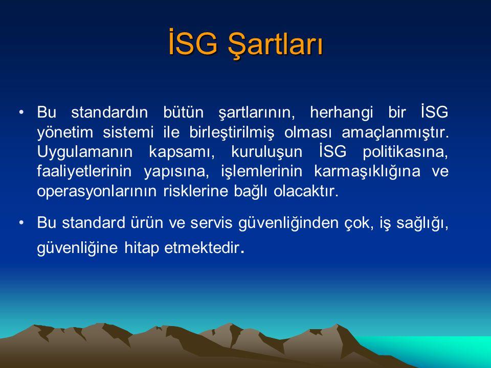 İSG Şartları Bu standardın bütün şartlarının, herhangi bir İSG yönetim sistemi ile birleştirilmiş olması amaçlanmıştır. Uygulamanın kapsamı, kuruluşun