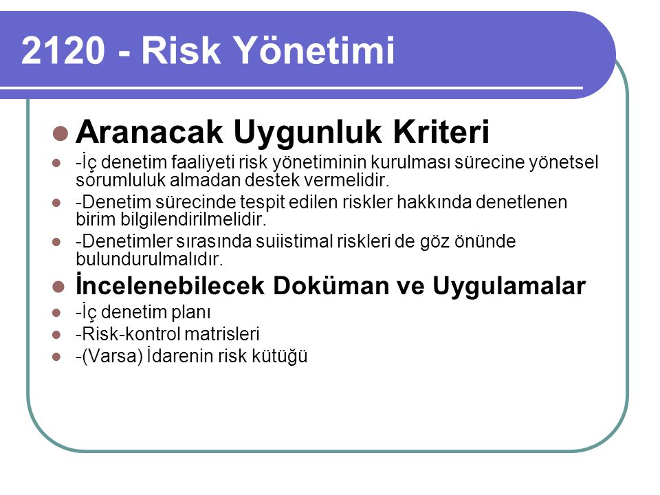 2120 - Risk Yönetimi Aranacak Uygunluk Kriteri -İç denetim faaliyeti risk yönetiminin kurulması sürecine yönetsel sorumluluk almadan destek vermelidir