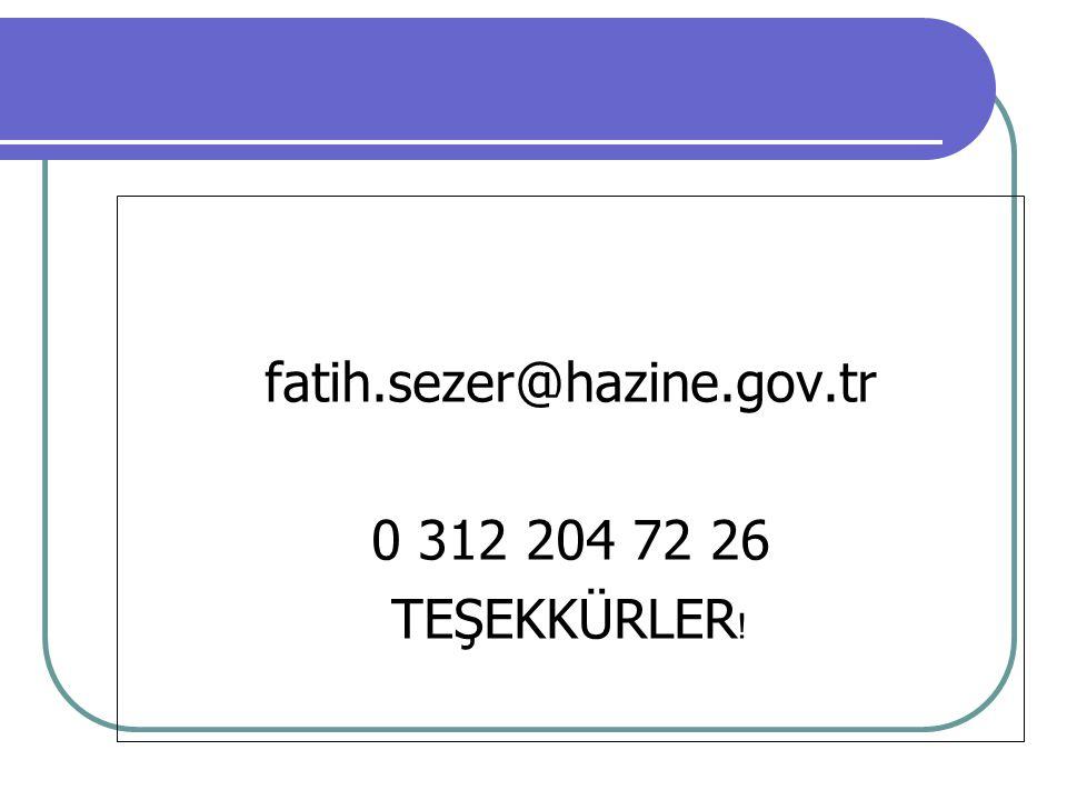 fatih.sezer@hazine.gov.tr 0 312 204 72 26 TEŞEKKÜRLER !