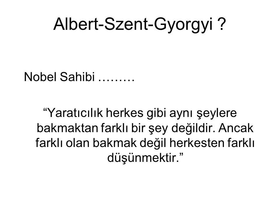 """Albert-Szent-Gyorgyi ? Nobel Sahibi ……… """"Yaratıcılık herkes gibi aynı şeylere bakmaktan farklı bir şey değildir. Ancak farklı olan bakmak değil herkes"""