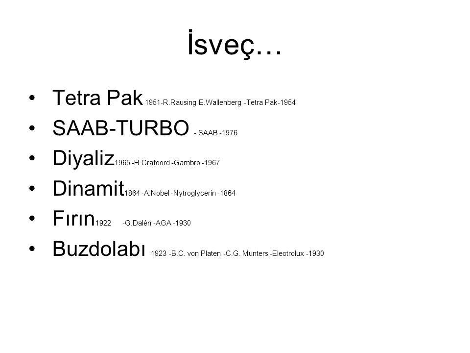 İsveç… Tetra Pak 1951-R.Rausing E.Wallenberg -Tetra Pak-1954 SAAB-TURBO - SAAB -1976 Diyaliz 1965 -H.Crafoord -Gambro -1967 Dinamit 1864 -A.Nobel -Nyt