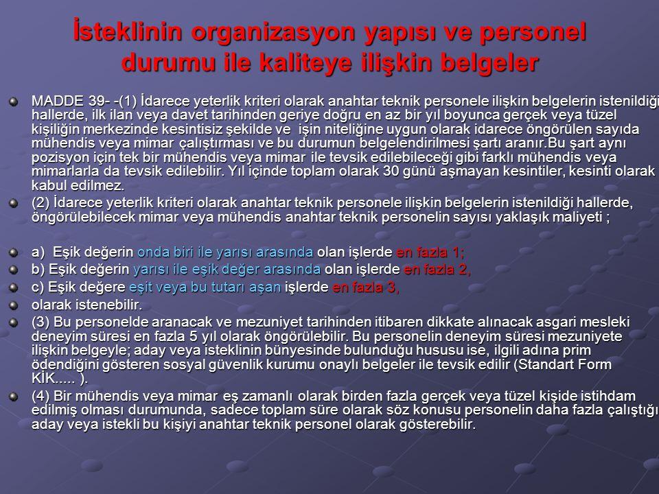 İsteklinin organizasyon yapısı ve personel durumu ile kaliteye ilişkin belgeler MADDE 39- -(1) İdarece yeterlik kriteri olarak anahtar teknik personel