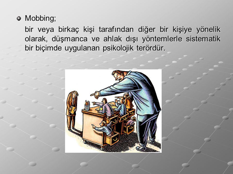 Mobbing; bir veya birkaç kişi tarafından diğer bir kişiye yönelik olarak, düşmanca ve ahlak dışı yöntemlerle sistematik bir biçimde uygulanan psikoloj