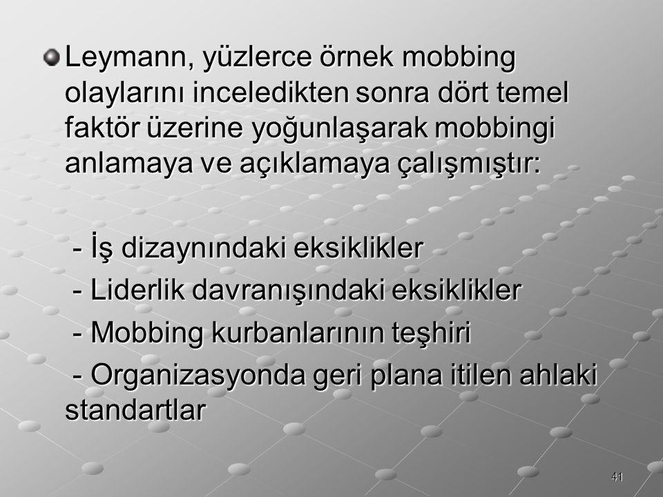 41 Leymann, yüzlerce örnek mobbing olaylarını inceledikten sonra dört temel faktör üzerine yoğunlaşarak mobbingi anlamaya ve açıklamaya çalışmıştır: -