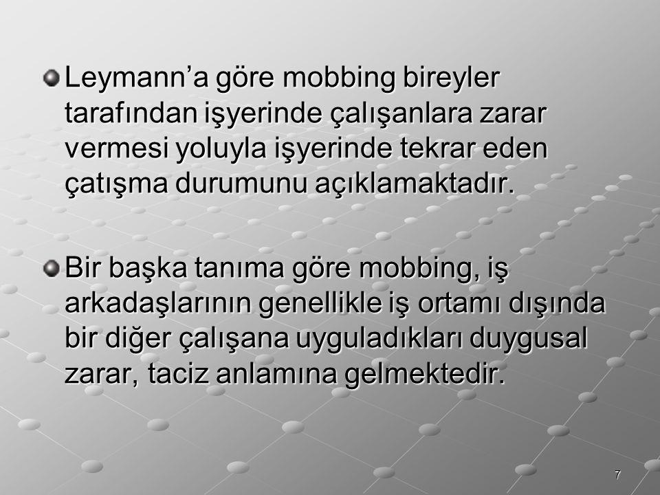 7 Leymann'a göre mobbing bireyler tarafından işyerinde çalışanlara zarar vermesi yoluyla işyerinde tekrar eden çatışma durumunu açıklamaktadır. Bir ba