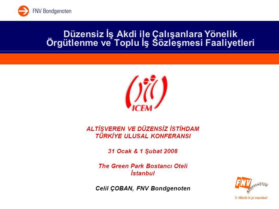 Düzensiz İş Akdi ile Çalışanlara Yönelik Örgütlenme ve Toplu İş Sözleşmesi Faaliyetleri ALTİŞVEREN VE DÜZENSİZ İSTİHDAM TÜRKİYE ULUSAL KONFERANSI 31 Ocak & 1 Şubat 2008 The Green Park Bostancı Oteli İstanbul Celil ÇOBAN, FNV Bondgenoten