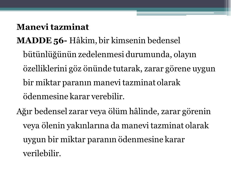 Manevi tazminat MADDE 56- Hâkim, bir kimsenin bedensel bütünlüğünün zedelenmesi durumunda, olayın özelliklerini göz önünde tutarak, zarar görene uygun