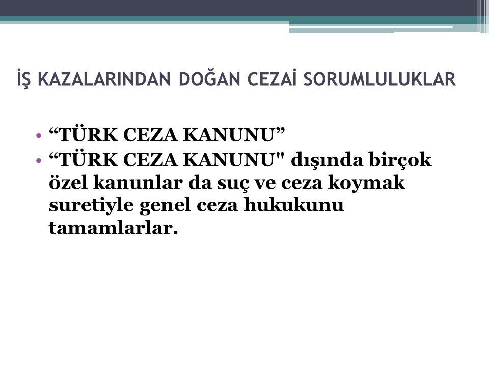 """İŞ KAZALARINDAN DOĞAN CEZAİ SORUMLULUKLAR """"TÜRK CEZA KANUNU"""" """"TÜRK CEZA KANUNU"""