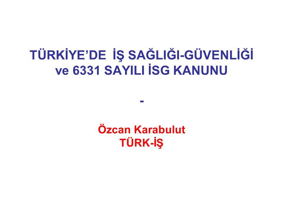 TÜRKİYE'DE İŞ SAĞLIĞI-GÜVENLİĞİ ve 6331 SAYILI İSG KANUNU - Özcan Karabulut TÜRK-İŞ