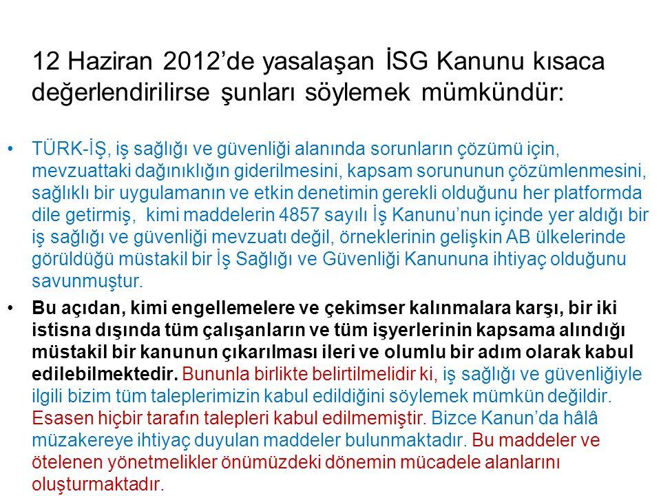 12 Haziran 2012'de yasalaşan İSG Kanunu kısaca değerlendirilirse şunları söylemek mümkündür: TÜRK-İŞ, iş sağlığı ve güvenliği alanında sorunların çözü