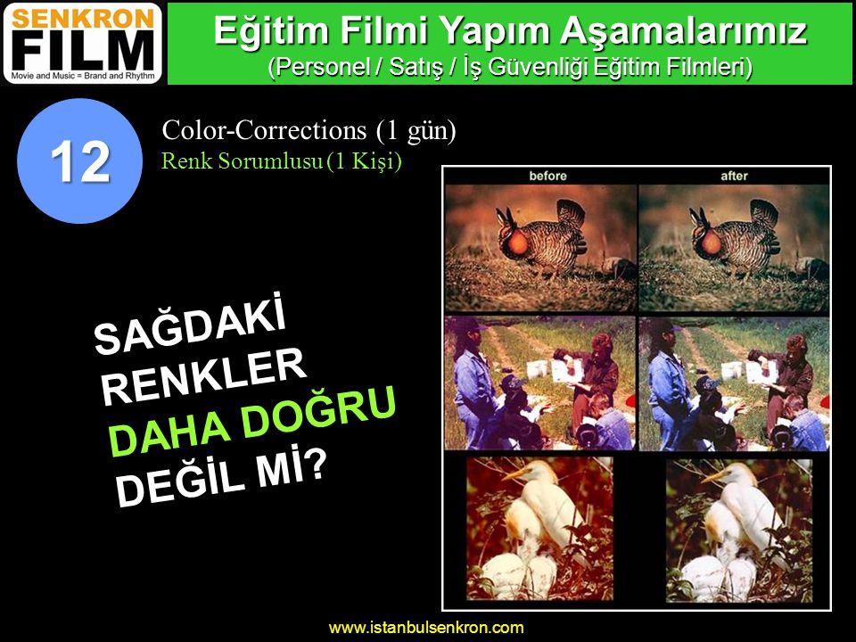 www.istanbulsenkron.com Color-Corrections (1 gün) Renk Sorumlusu (1 Kişi) 12 SAĞDAKİRENKLER DAHA DOĞRU DEĞİL Mİ.