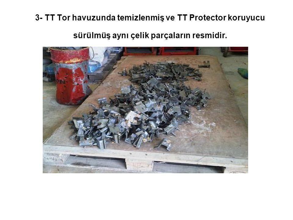 3- TT Tor havuzunda temizlenmiş ve TT Protector koruyucu sürülmüş aynı çelik parçaların resmidir.