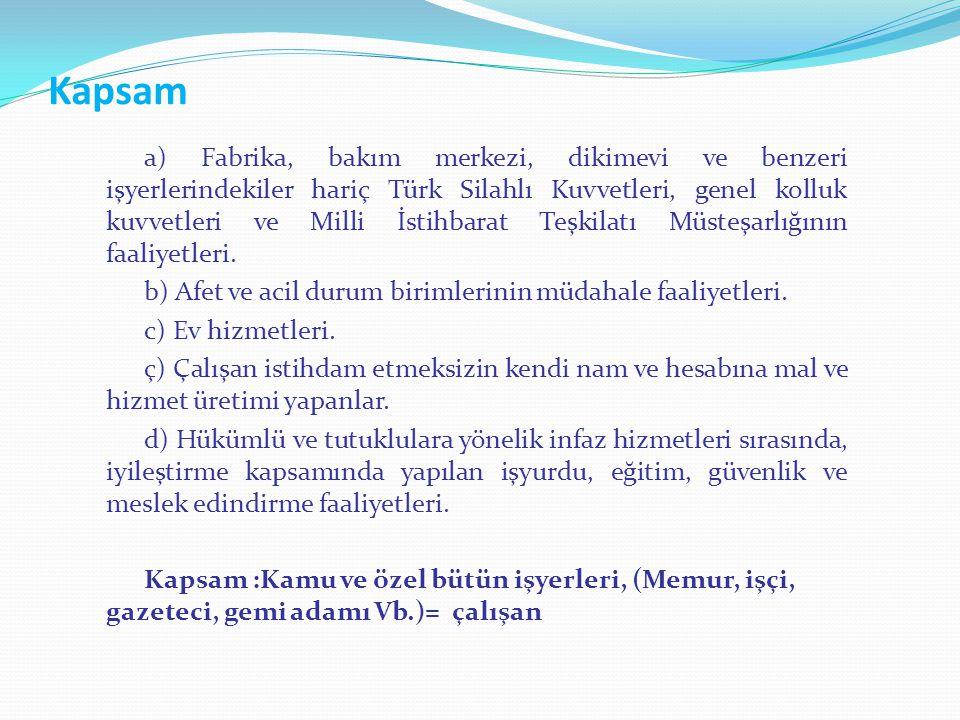Kapsam a) Fabrika, bakım merkezi, dikimevi ve benzeri işyerlerindekiler hariç Türk Silahlı Kuvvetleri, genel kolluk kuvvetleri ve Milli İstihbarat Teş
