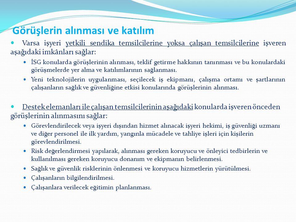 Görüşlerin alınması ve katılım Varsa işyeri yetkili sendika temsilcilerine yoksa çalışan temsilcilerine işveren aşağıdaki imkânları sağlar: İSG konula