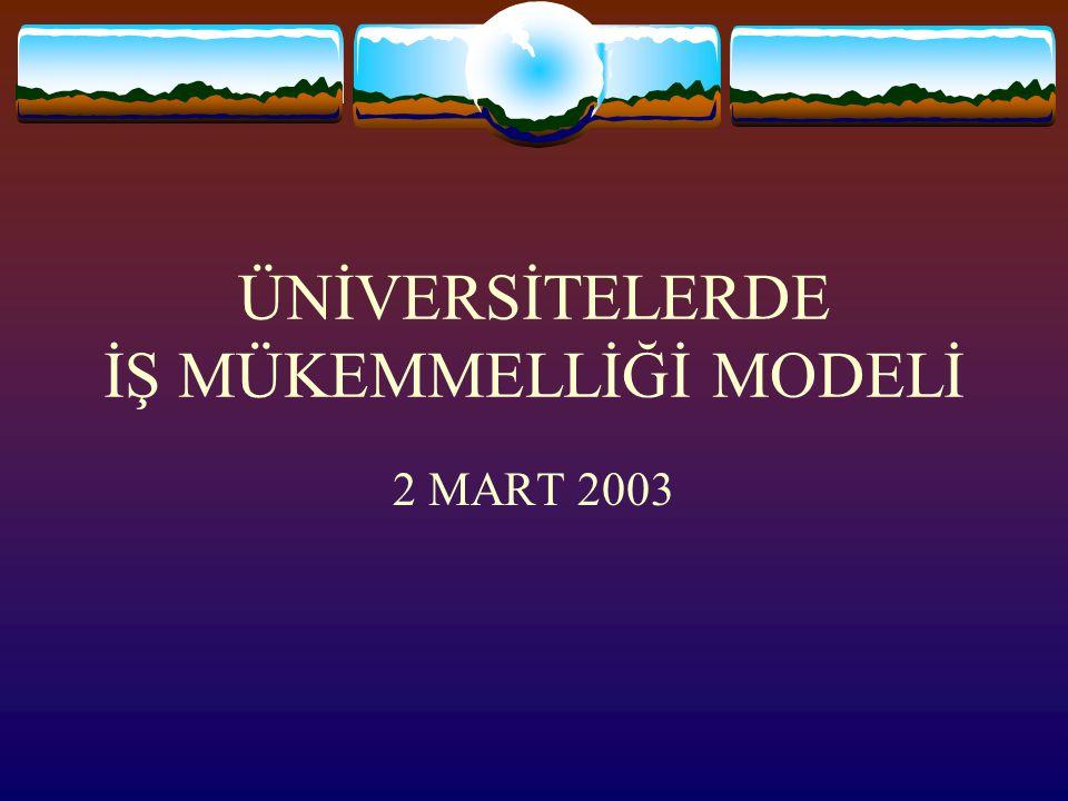 ÜNİVERSİTELERDE İŞ MÜKEMMELLİĞİ MODELİ 2 MART 2003
