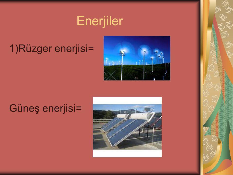 Enerjiler 1)Rüzger enerjisi= Güneş enerjisi=