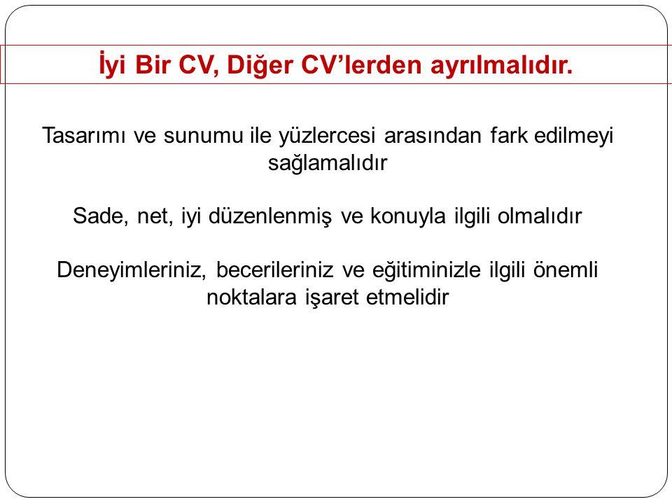 İyi Bir CV, Diğer CV'lerden ayrılmalıdır. Tasarımı ve sunumu ile yüzlercesi arasından fark edilmeyi sağlamalıdır Sade, net, iyi düzenlenmiş ve konuyla