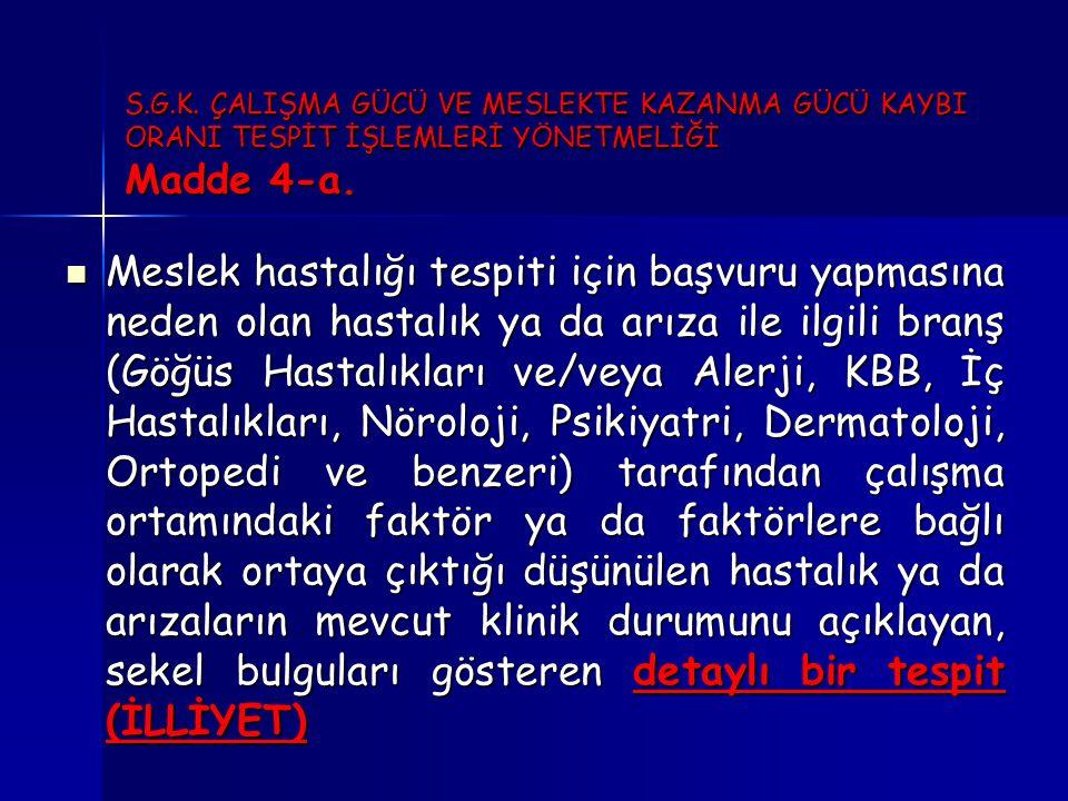S.G.K.ÇALIŞMA GÜCÜ VE MESLEKTE KAZANMA GÜCÜ KAYBI ORANI TESPİT İŞLEMLERİ YÖNETMELİĞİ Madde 4-a.