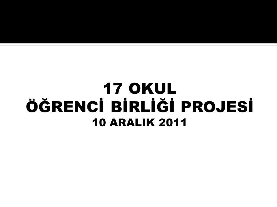 17 OKUL ÖĞRENCİ BİRLİĞİ PROJESİ 10 ARALIK 2011