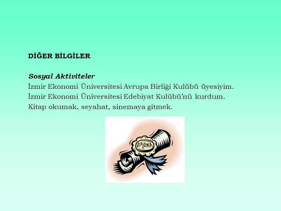 DİĞER BİLGİLER Sosyal Aktiviteler İzmir Ekonomi Üniversitesi Avrupa Birliği Kulübü üyesiyim.