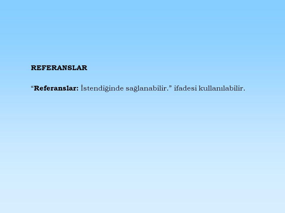 REFERANSLAR Referanslar: İstendiğinde sağlanabilir. ifadesi kullanılabilir.