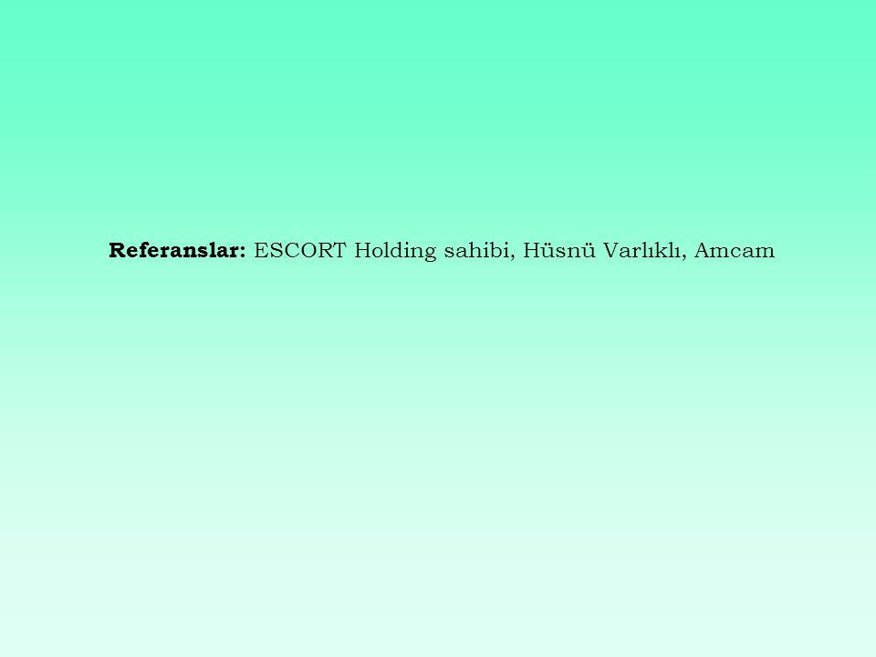 Referanslar: ESCORT Holding sahibi, Hüsnü Varlıklı, Amcam