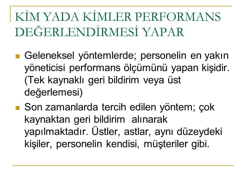KİM YADA KİMLER PERFORMANS DEĞERLENDİRMESİ YAPAR Geleneksel yöntemlerde; personelin en yakın yöneticisi performans ölçümünü yapan kişidir.