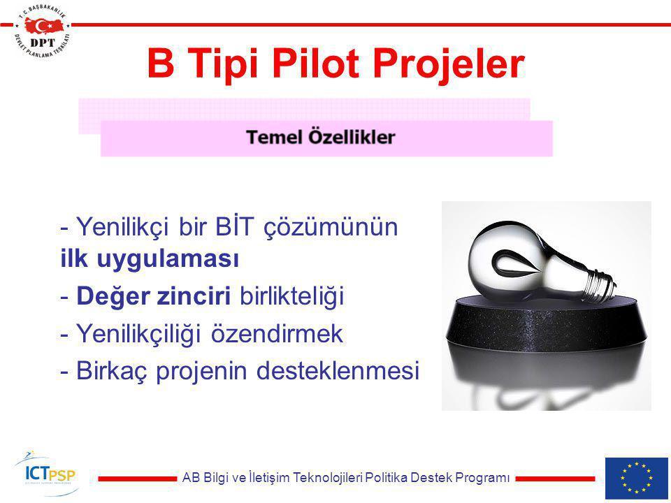 AB Bilgi ve İletişim Teknolojileri Politika Destek Programı B Tipi Pilot Projeler - Yenilikçi bir BİT çözümünün ilk uygulaması - Değer zinciri birlikteliği - Yenilikçiliği özendirmek - Birkaç projenin desteklenmesi