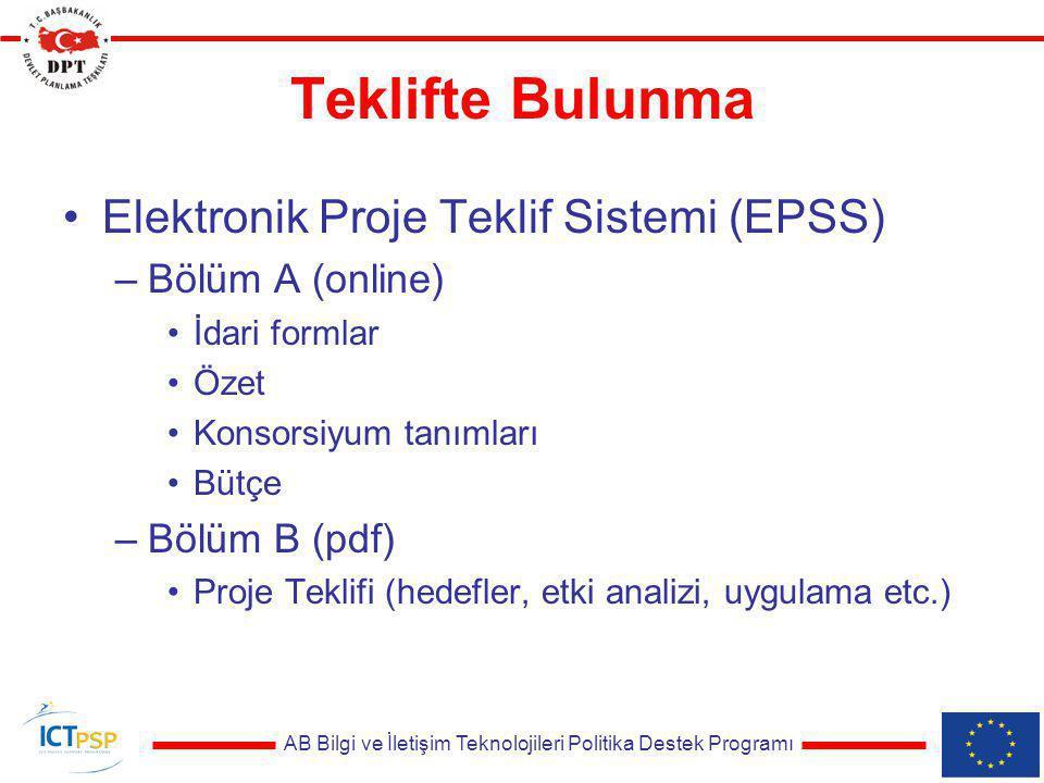 AB Bilgi ve İletişim Teknolojileri Politika Destek Programı Teklifte Bulunma Elektronik Proje Teklif Sistemi (EPSS) –Bölüm A (online) İdari formlar Özet Konsorsiyum tanımları Bütçe –Bölüm B (pdf) Proje Teklifi (hedefler, etki analizi, uygulama etc.)