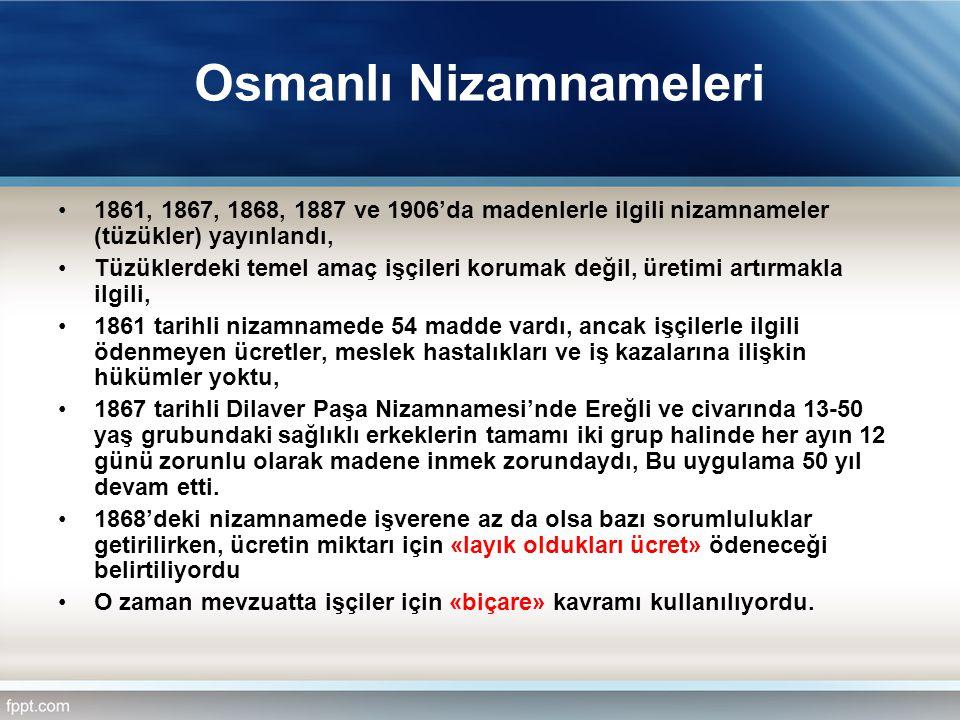 Osmanlı Nizamnameleri 1861, 1867, 1868, 1887 ve 1906'da madenlerle ilgili nizamnameler (tüzükler) yayınlandı, Tüzüklerdeki temel amaç işçileri korumak