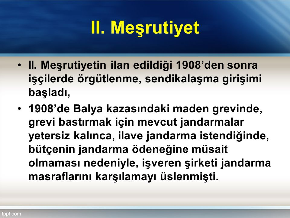 II. Meşrutiyet II. Meşrutiyetin ilan edildiği 1908'den sonra işçilerde örgütlenme, sendikalaşma girişimi başladı, 1908'de Balya kazasındaki maden grev