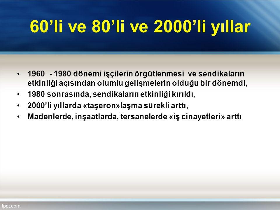 60'li ve 80'li ve 2000'li yıllar 1960 - 1980 dönemi işçilerin örgütlenmesi ve sendikaların etkinliği açısından olumlu gelişmelerin olduğu bir dönemdi,