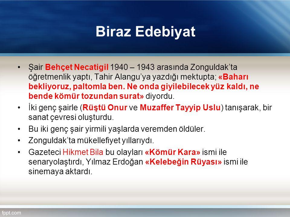 Biraz Edebiyat Şair Behçet Necatigil 1940 – 1943 arasında Zonguldak'ta öğretmenlik yaptı, Tahir Alangu'ya yazdığı mektupta; «Baharı bekliyoruz, paltom
