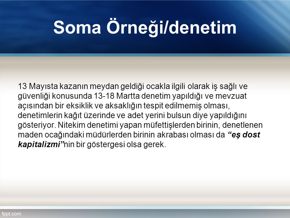 Soma Örneği/denetim 13 Mayısta kazanın meydan geldiği ocakla ilgili olarak iş sağlı ve güvenliği konusunda 13-18 Martta denetim yapıldığı ve mevzuat a