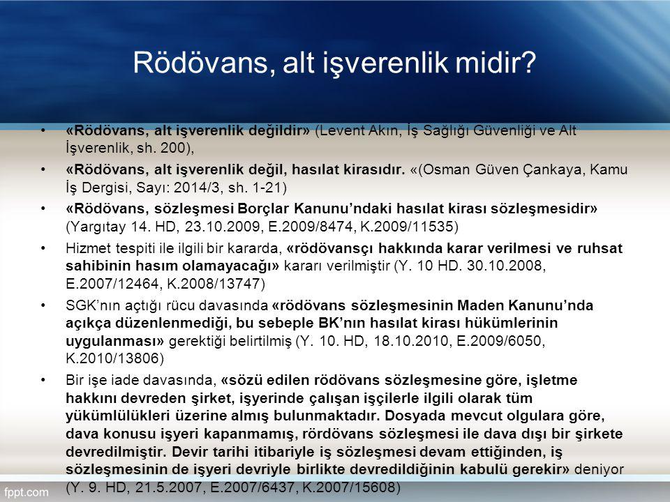 Rödövans, alt işverenlik midir? «Rödövans, alt işverenlik değildir» (Levent Akın, İş Sağlığı Güvenliği ve Alt İşverenlik, sh. 200), «Rödövans, alt işv
