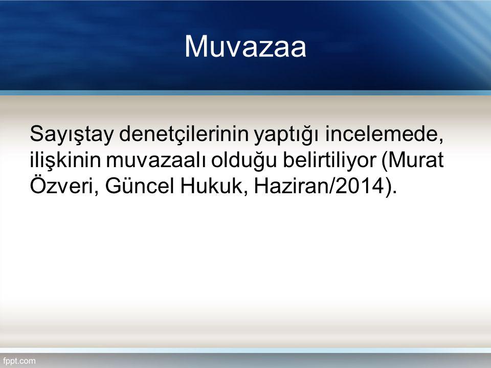 Muvazaa Sayıştay denetçilerinin yaptığı incelemede, ilişkinin muvazaalı olduğu belirtiliyor (Murat Özveri, Güncel Hukuk, Haziran/2014).