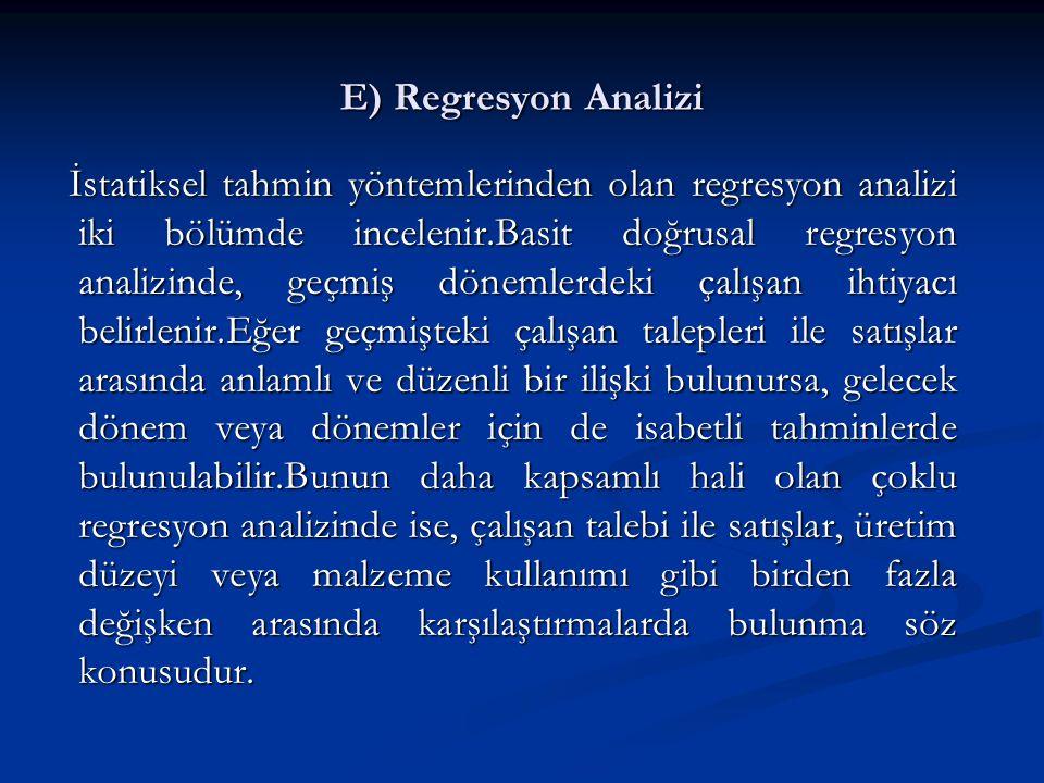E) Regresyon Analizi İstatiksel tahmin yöntemlerinden olan regresyon analizi iki bölümde incelenir.Basit doğrusal regresyon analizinde, geçmiş dönemle