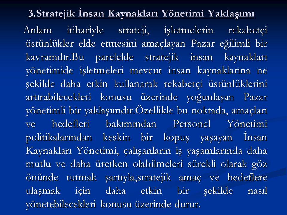 3.Stratejik İnsan Kaynakları Yönetimi Yaklaşımı Anlam itibariyle strateji, işletmelerin rekabetçi üstünlükler elde etmesini amaçlayan Pazar eğilimli b