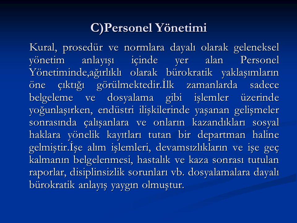 C)Personel Yönetimi Kural, prosedür ve normlara dayalı olarak geleneksel yönetim anlayışı içinde yer alan Personel Yönetiminde,ağırlıklı olarak bürokr