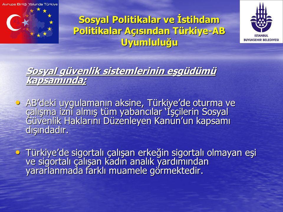 Sosyal güvenlik sistemlerinin eşgüdümü kapsamında; AB'deki uygulamanın aksine, Türkiye'de oturma ve çalışma izni almış tüm yabancılar 'İşçilerin Sosya
