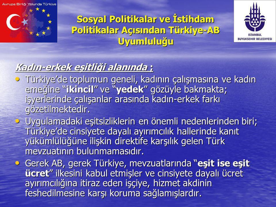 """Kadın-erkek eşitliği alanında ; Türkiye'de toplumun geneli, kadının çalışmasına ve kadın emeğine """"ikincil"""" ve """"yedek"""" gözüyle bakmakta; işyerlerinde ç"""
