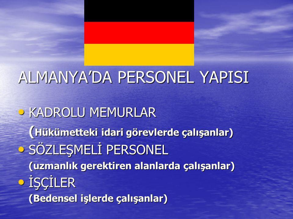 ALMANYA'DA PERSONEL YAPISI KADROLU MEMURLAR KADROLU MEMURLAR ( Hükümetteki idari görevlerde çalışanlar) SÖZLEŞMELİ PERSONEL SÖZLEŞMELİ PERSONEL (uzman